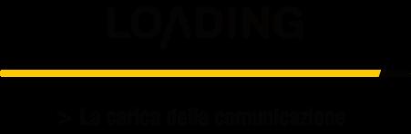 Loading - La comunicazione che dà la carica